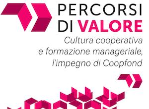"""""""Percorsi di valore"""", il 18 luglio evento annuale di Coopfond"""